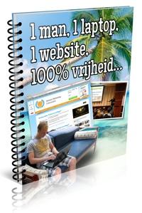 1 Man, 1 Laptop, 1 Website, 100% Vrijheid!
